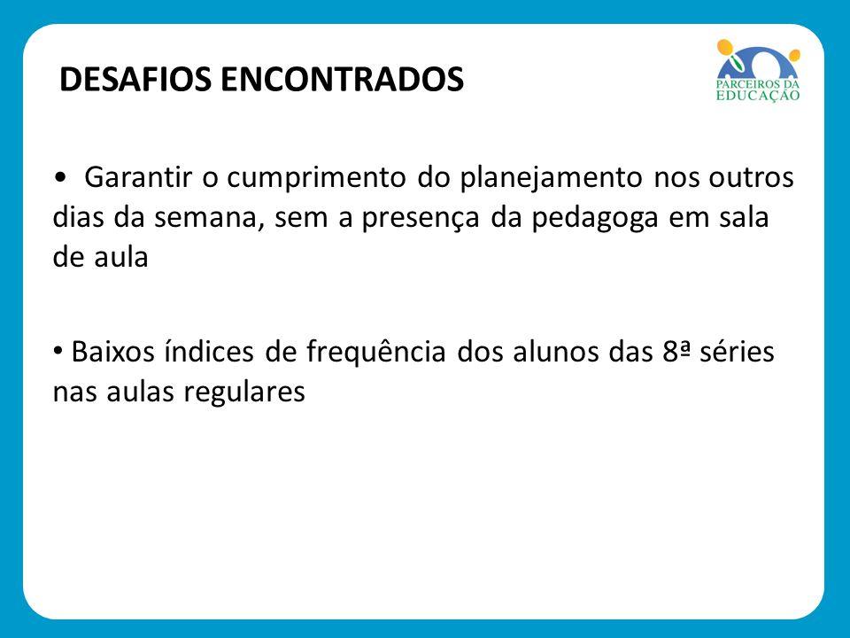 DESAFIOS ENCONTRADOS Garantir o cumprimento do planejamento nos outros dias da semana, sem a presença da pedagoga em sala de aula.