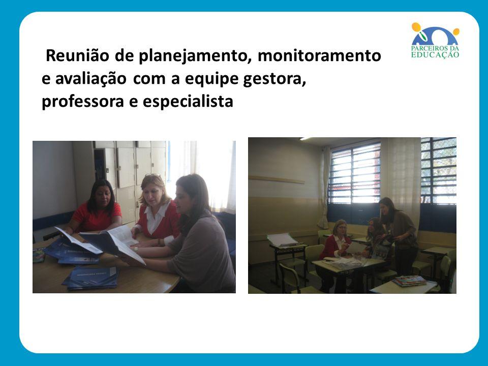 Reunião de planejamento, monitoramento e avaliação com a equipe gestora, professora e especialista