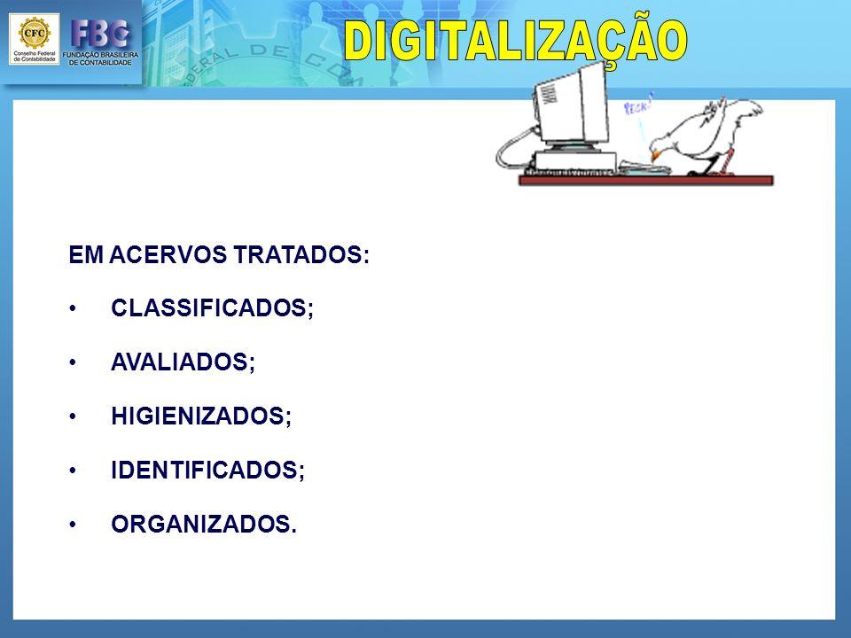 DIGITALIZAÇÃO EM ACERVOS TRATADOS: CLASSIFICADOS; AVALIADOS; HIGIENIZADOS; IDENTIFICADOS; ORGANIZADOS.