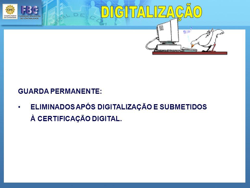 DIGITALIZAÇÃO GUARDA PERMANENTE: ELIMINADOS APÓS DIGITALIZAÇÃO E SUBMETIDOS À CERTIFICAÇÃO DIGITAL.