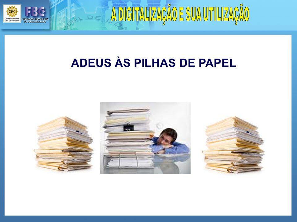 A DIGITALIZAÇÃO E SUA UTILIZAÇÃO ADEUS ÀS PILHAS DE PAPEL