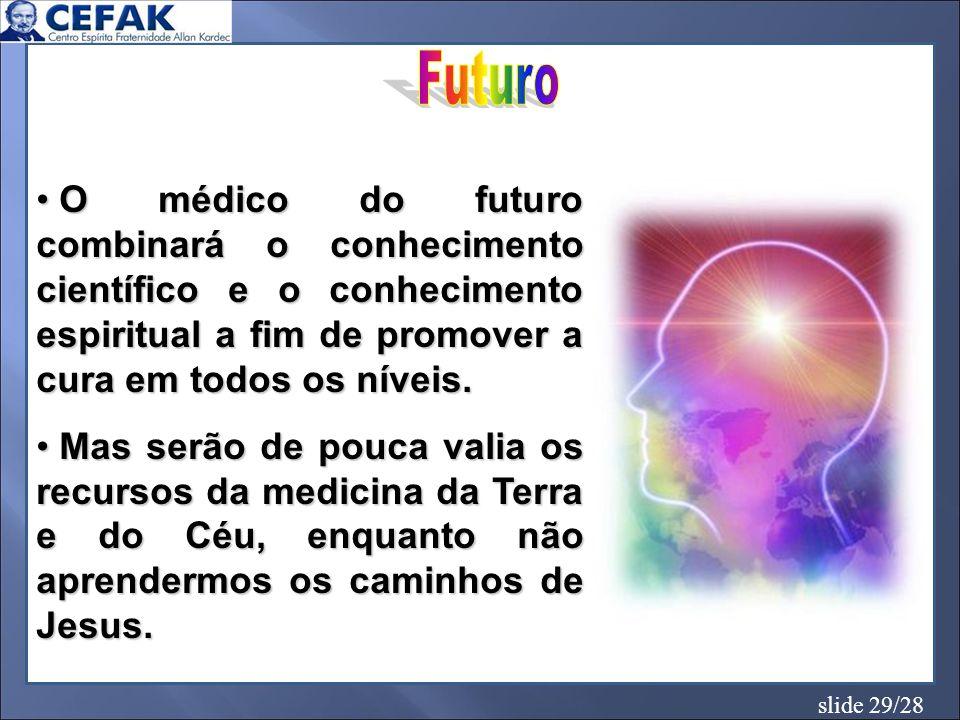 Futuro O médico do futuro combinará o conhecimento científico e o conhecimento espiritual a fim de promover a cura em todos os níveis.