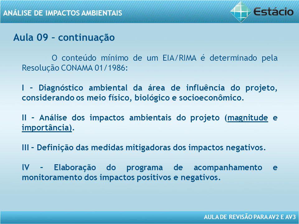 Aula 09 – continuação O conteúdo mínimo de um EIA/RIMA é determinado pela Resolução CONAMA 01/1986: