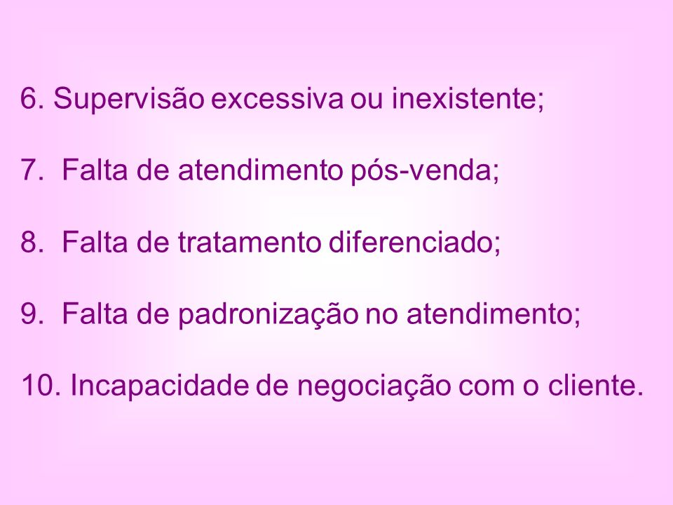 6. Supervisão excessiva ou inexistente;