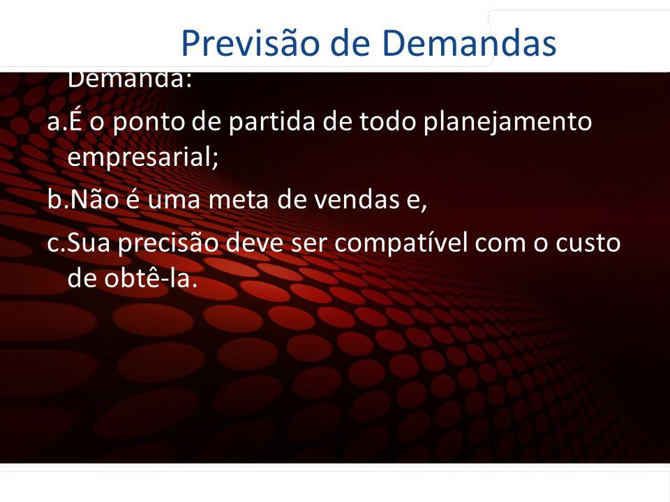 Previsão de Demandas Características básicas da previsão de Demanda: