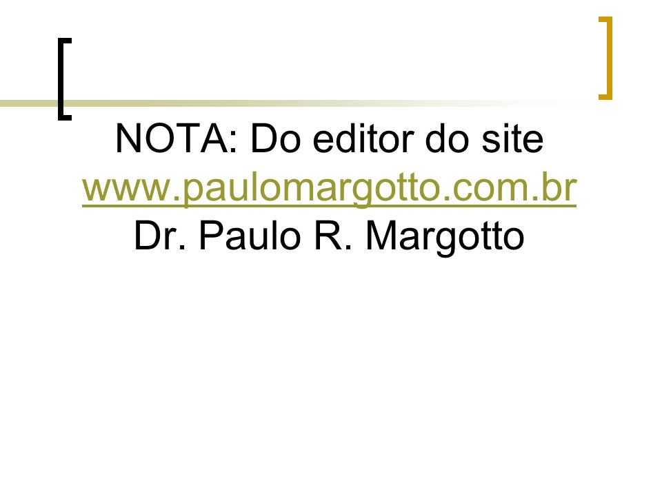 NOTA: Do editor do site www.paulomargotto.com.br Dr. Paulo R. Margotto