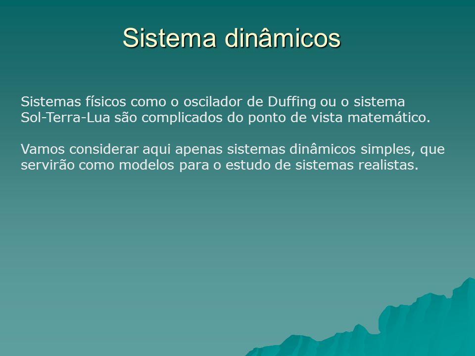 Sistema dinâmicos Sistemas físicos como o oscilador de Duffing ou o sistema. Sol-Terra-Lua são complicados do ponto de vista matemático.