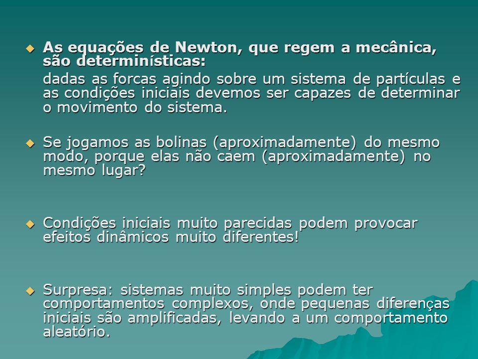 As equações de Newton, que regem a mecânica, são determinísticas: