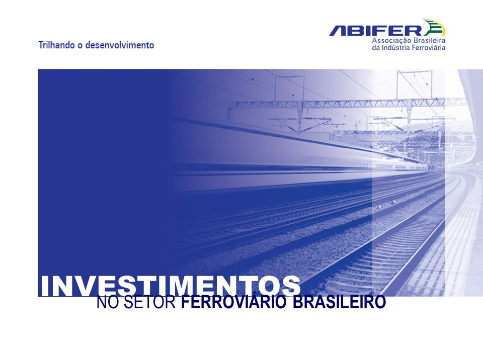 INVESTIMENTOS NO SETOR FERROVIÁRIO BRASILEIRO