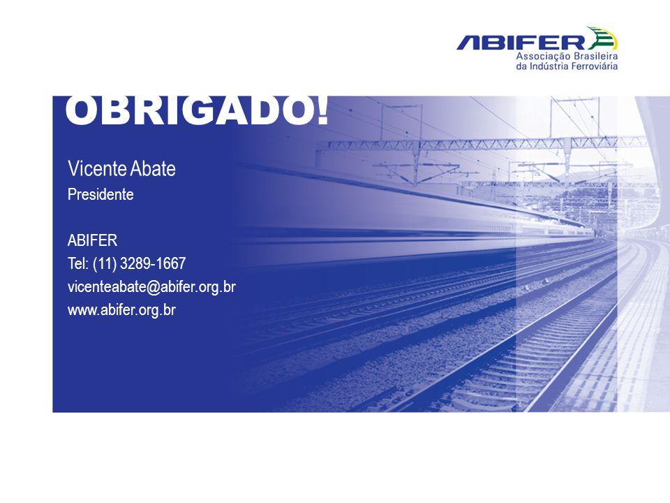 OBRIGADO! Vicente Abate Presidente ABIFER Tel: (11) 3289-1667