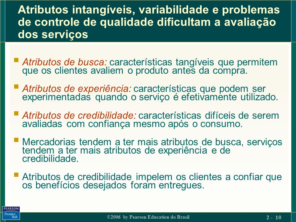 Atributos intangíveis, variabilidade e problemas de controle de qualidade dificultam a avaliação dos serviços
