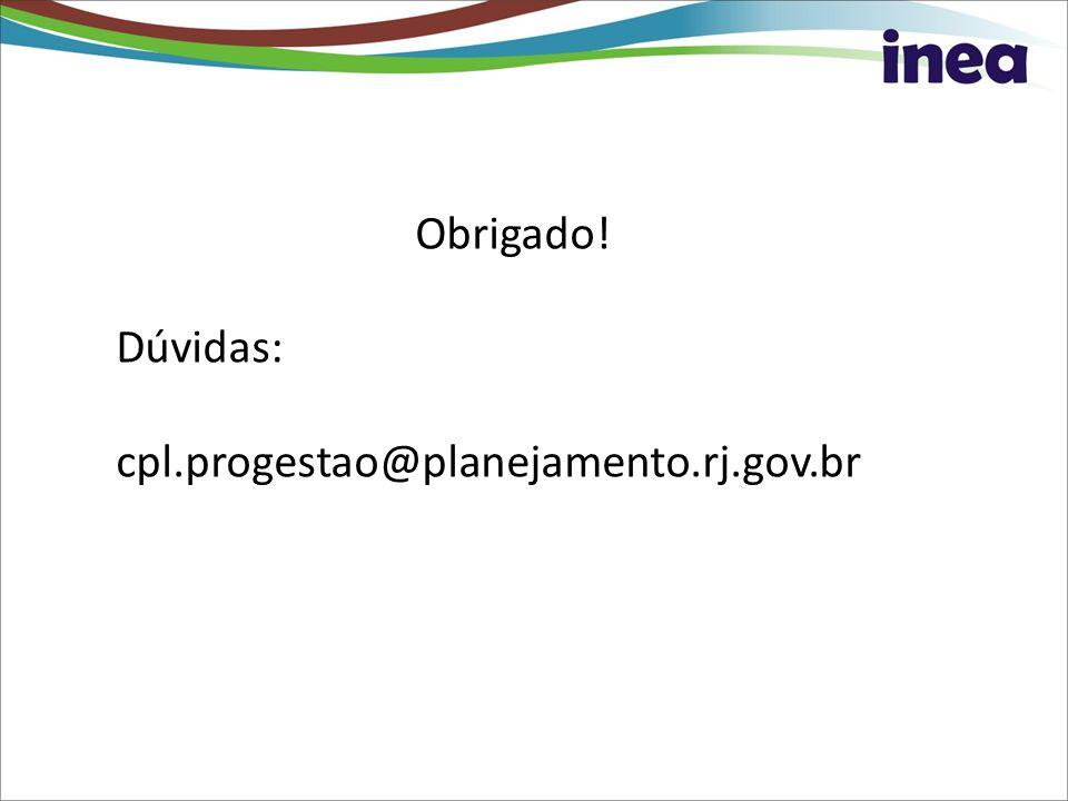 Obrigado! Dúvidas: cpl.progestao@planejamento.rj.gov.br