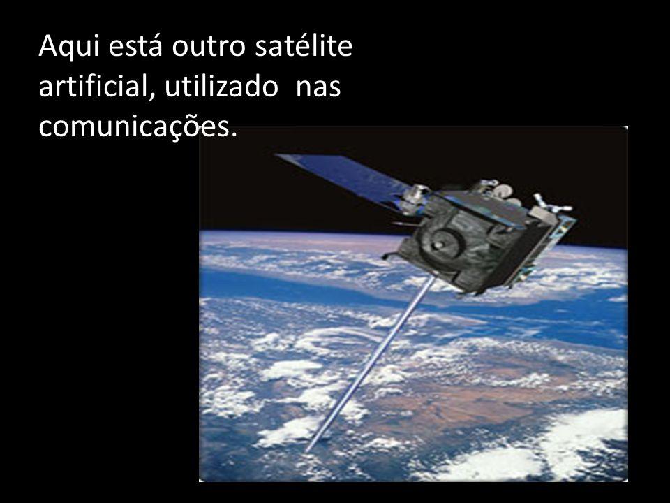 Aqui está outro satélite artificial, utilizado nas comunicações.