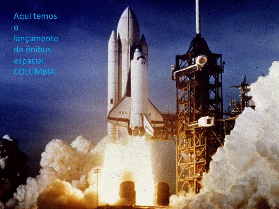 Aqui temos o lançamento do ônibus espacial COLUMBIA