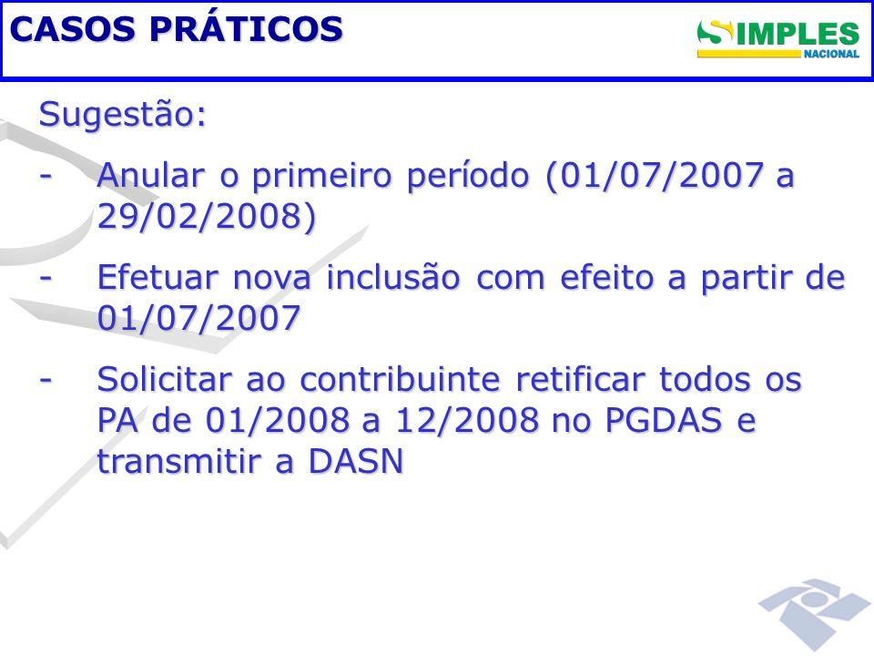 CASOS PRÁTICOS Sugestão: Anular o primeiro período (01/07/2007 a 29/02/2008) Efetuar nova inclusão com efeito a partir de 01/07/2007.