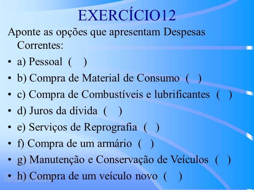 EXERCÍCIO12 Aponte as opções que apresentam Despesas Correntes: