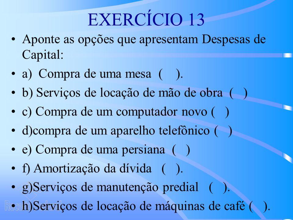 EXERCÍCIO 13 Aponte as opções que apresentam Despesas de Capital: