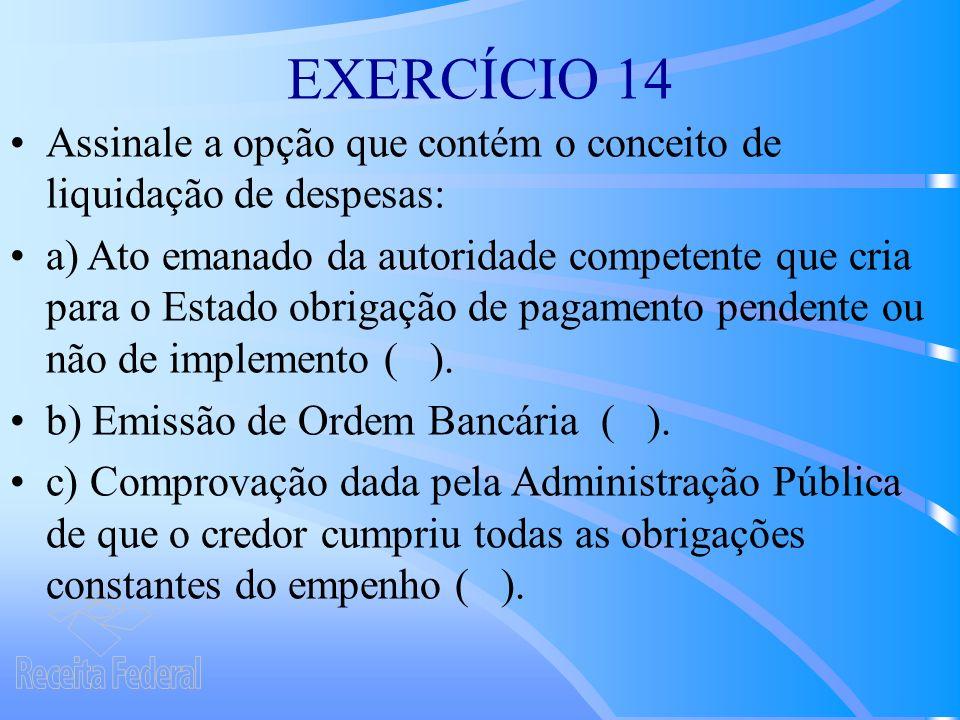 EXERCÍCIO 14 Assinale a opção que contém o conceito de liquidação de despesas: