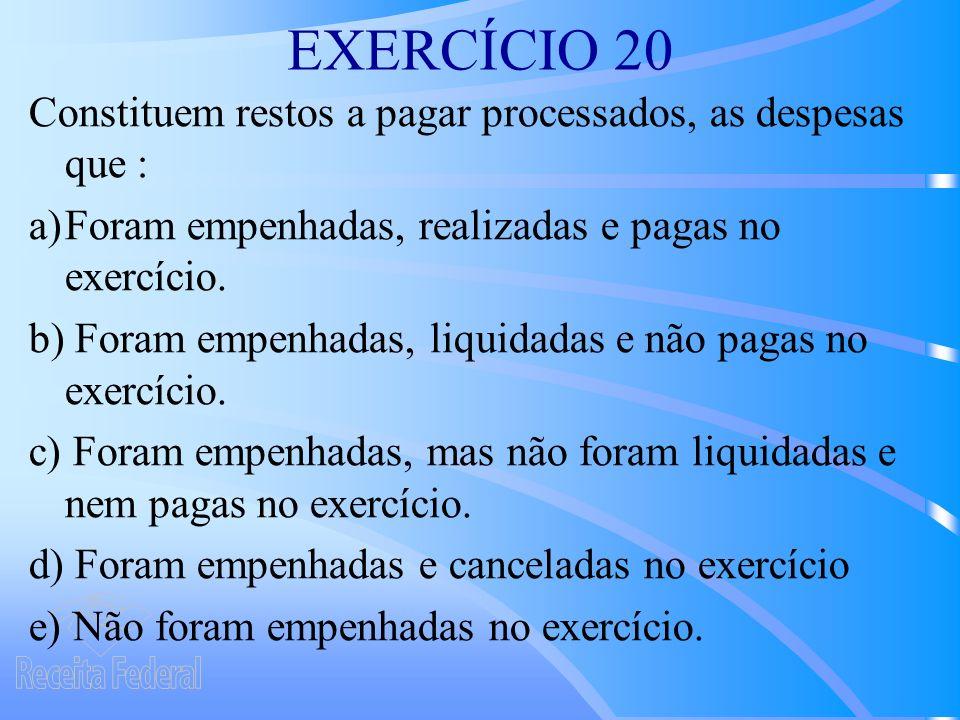 EXERCÍCIO 20 Constituem restos a pagar processados, as despesas que :