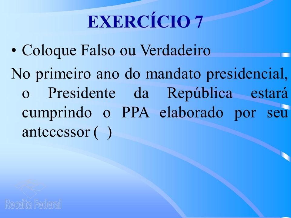 EXERCÍCIO 7 Coloque Falso ou Verdadeiro