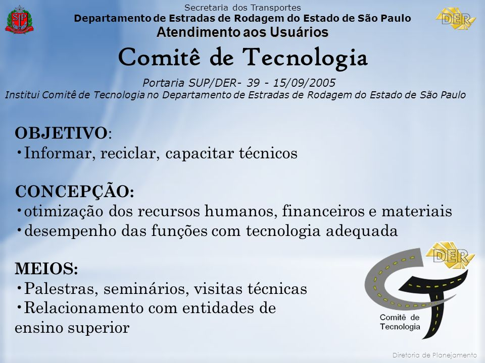 Comitê de Tecnologia OBJETIVO: Informar, reciclar, capacitar técnicos