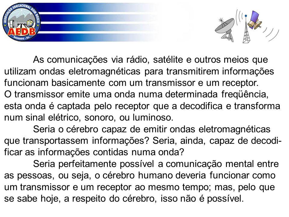 As comunicações via rádio, satélite e outros meios que