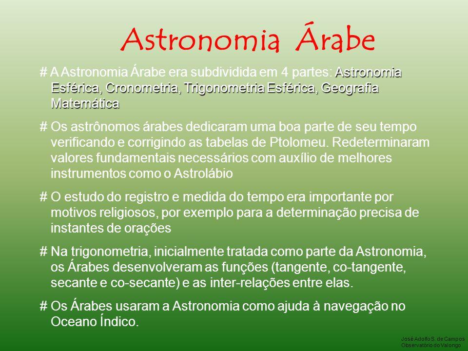 Astronomia Árabe # A Astronomia Árabe era subdividida em 4 partes: Astronomia. Esférica, Cronometria, Trigonometria Esférica, Geografia.