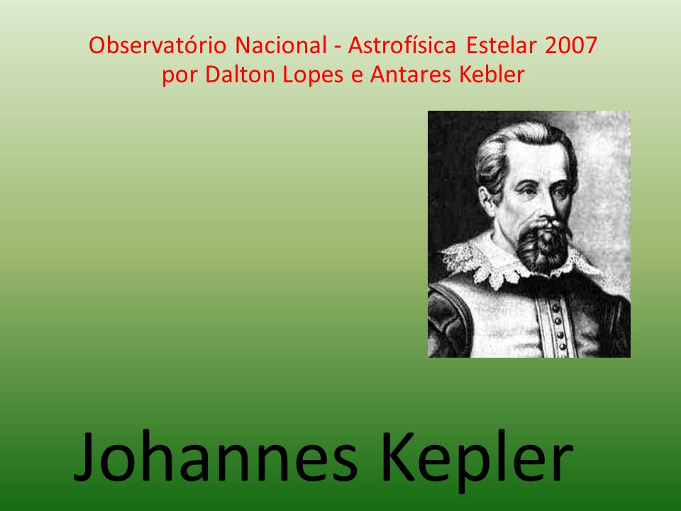 Johannes Kepler Observatório Nacional - Astrofísica Estelar 2007