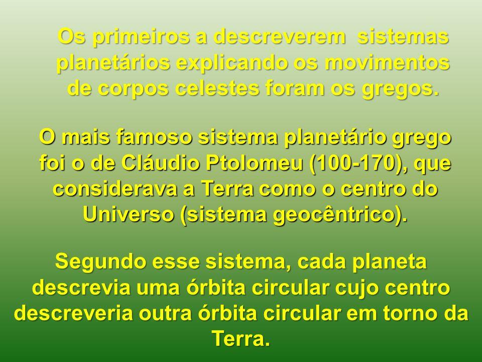 Os primeiros a descreverem sistemas planetários explicando os movimentos de corpos celestes foram os gregos.