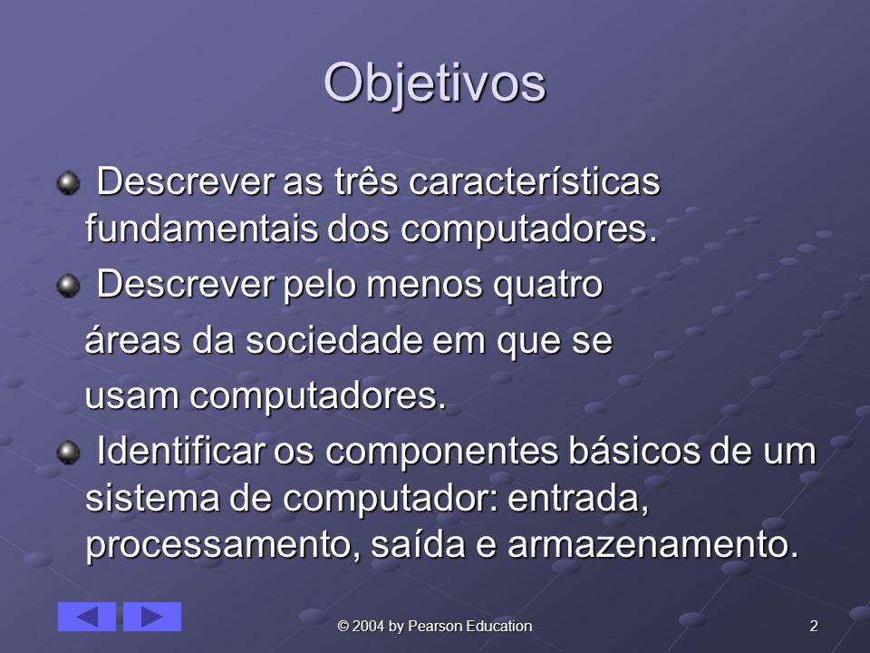 Objetivos Descrever as três características fundamentais dos computadores. Descrever pelo menos quatro.
