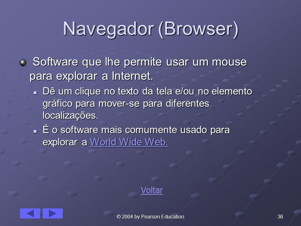 Navegador (Browser) Software que lhe permite usar um mouse para explorar a Internet.
