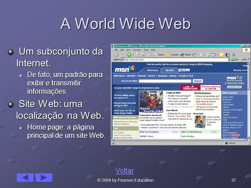 A World Wide Web Um subconjunto da Internet.