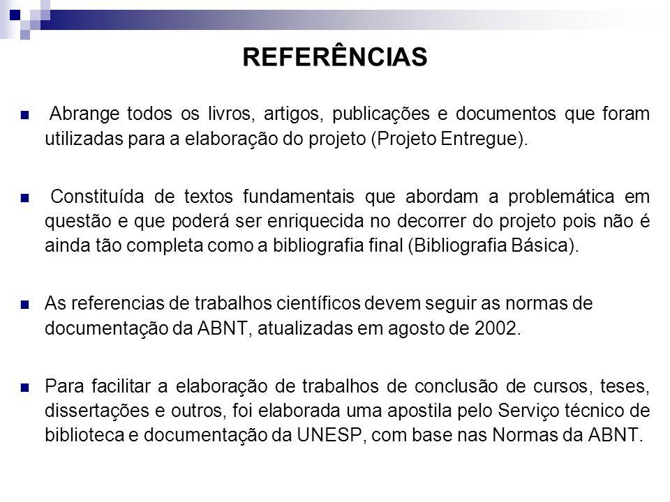 REFERÊNCIAS Abrange todos os livros, artigos, publicações e documentos que foram utilizadas para a elaboração do projeto (Projeto Entregue).