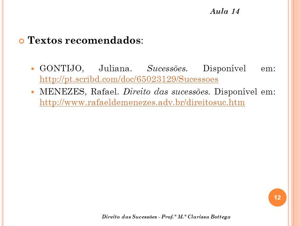 Aula 14 Textos recomendados: GONTIJO, Juliana. Sucessões. Disponível em: http://pt.scribd.com/doc/65023129/Sucessoes.