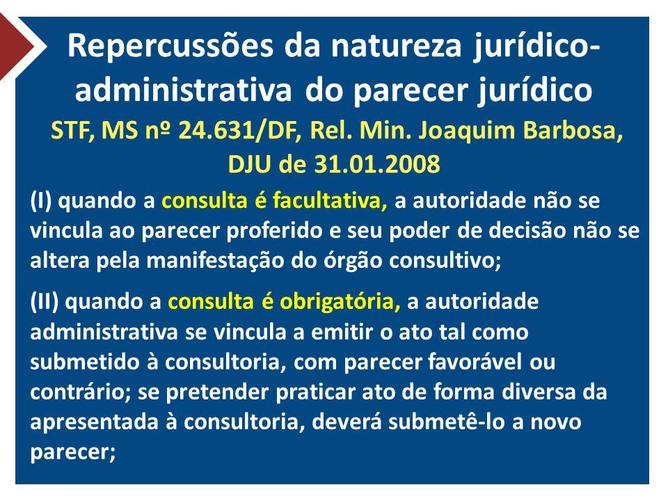 Repercussões da natureza jurídico-administrativa do parecer jurídico STF, MS nº 24.631/DF, Rel. Min. Joaquim Barbosa, DJU de 31.01.2008