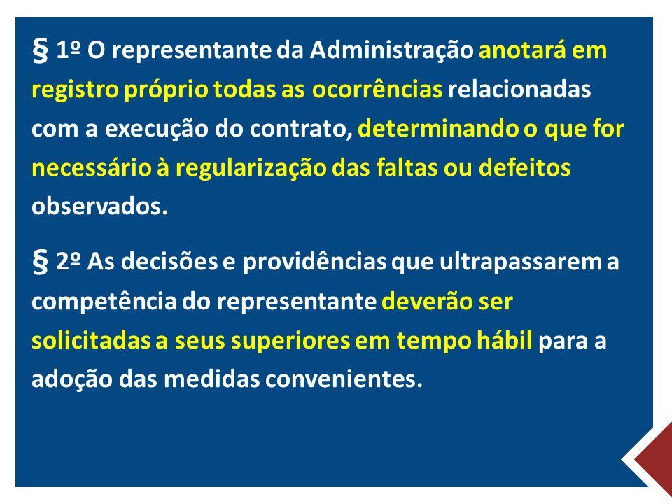 § 1º O representante da Administração anotará em registro próprio todas as ocorrências relacionadas com a execução do contrato, determinando o que for necessário à regularização das faltas ou defeitos observados.