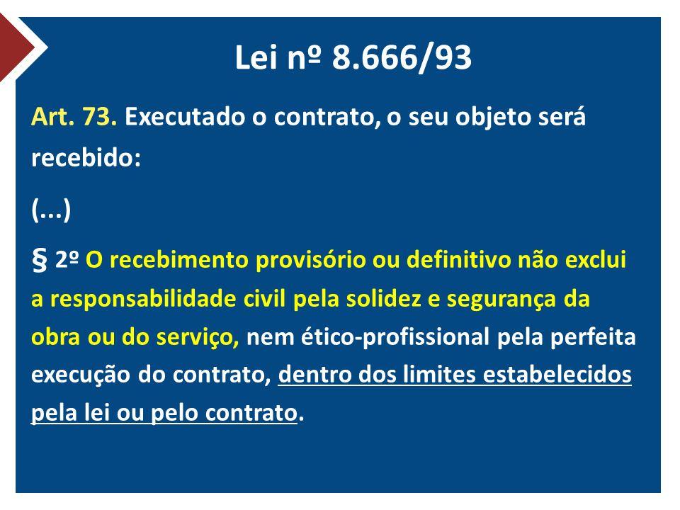 Lei nº 8.666/93 Art. 73. Executado o contrato, o seu objeto será recebido: (...)