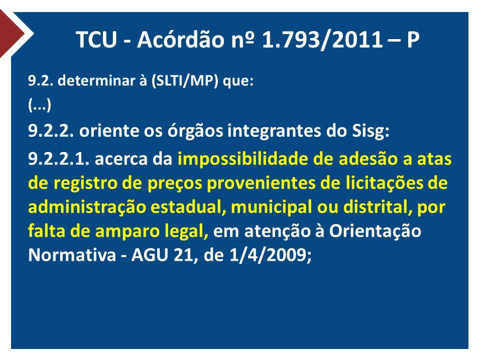 TCU - Acórdão nº 1.793/2011 – P 9.2. determinar à (SLTI/MP) que: (...) 9.2.2. oriente os órgãos integrantes do Sisg:
