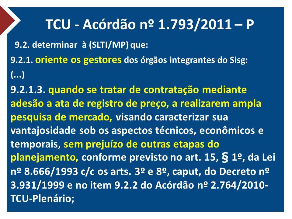 TCU - Acórdão nº 1.793/2011 – P 9.2. determinar à (SLTI/MP) que: 9.2.1. oriente os gestores dos órgãos integrantes do Sisg: