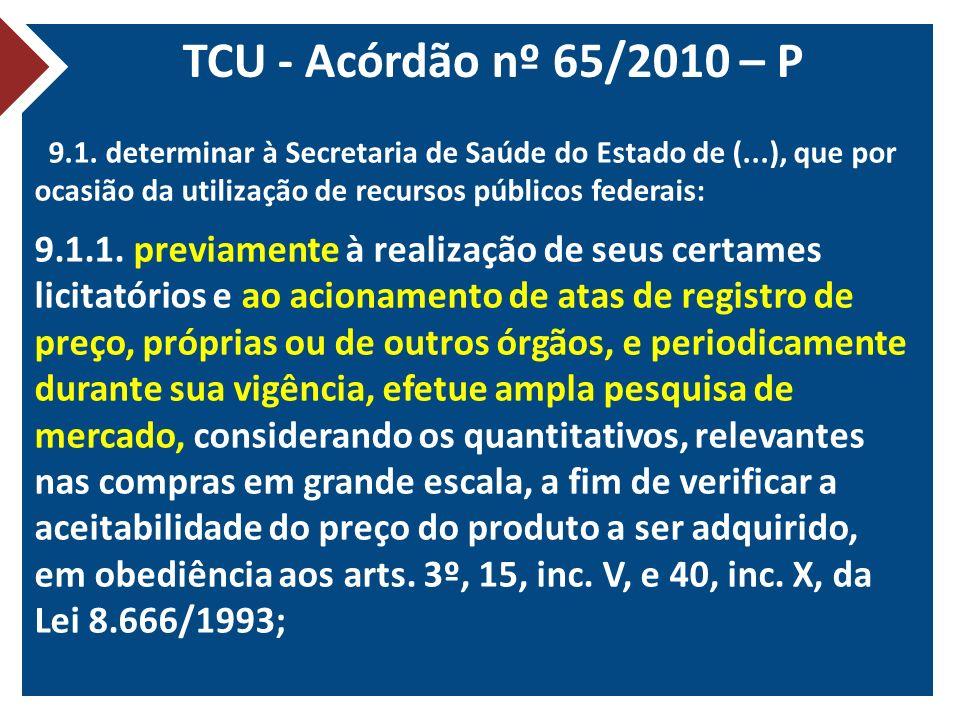 TCU - Acórdão nº 65/2010 – P 9.1. determinar à Secretaria de Saúde do Estado de (...), que por ocasião da utilização de recursos públicos federais: