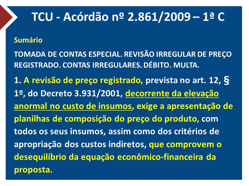 TCU - Acórdão nº 2.861/2009 – 1ª C Sumário. TOMADA DE CONTAS ESPECIAL. REVISÃO IRREGULAR DE PREÇO REGISTRADO. CONTAS IRREGULARES. DÉBITO. MULTA.