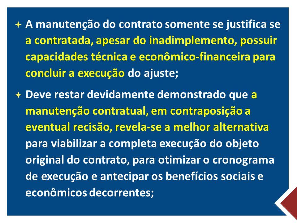 A manutenção do contrato somente se justifica se a contratada, apesar do inadimplemento, possuir capacidades técnica e econômico-financeira para concluir a execução do ajuste;