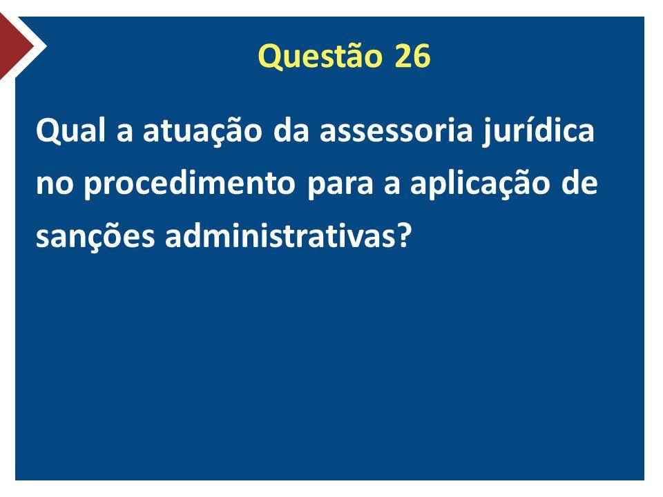 Questão 26 Qual a atuação da assessoria jurídica no procedimento para a aplicação de sanções administrativas