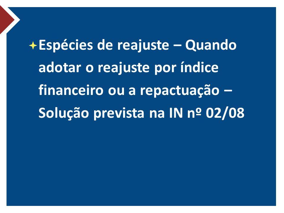 Espécies de reajuste – Quando adotar o reajuste por índice financeiro ou a repactuação – Solução prevista na IN nº 02/08