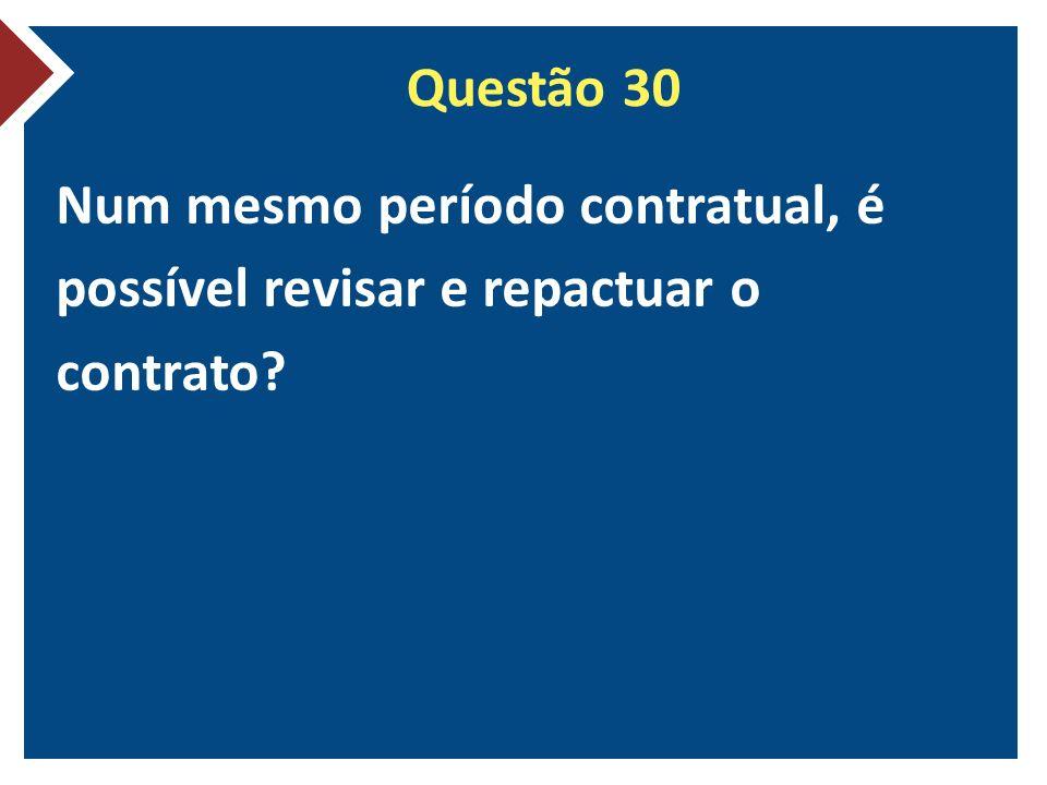 Questão 30 Num mesmo período contratual, é possível revisar e repactuar o contrato