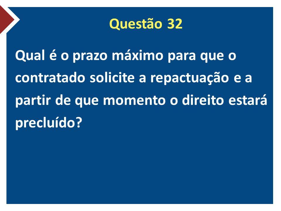 Questão 32 Qual é o prazo máximo para que o contratado solicite a repactuação e a partir de que momento o direito estará precluído