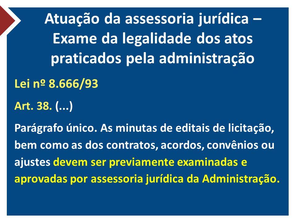 Atuação da assessoria jurídica – Exame da legalidade dos atos praticados pela administração