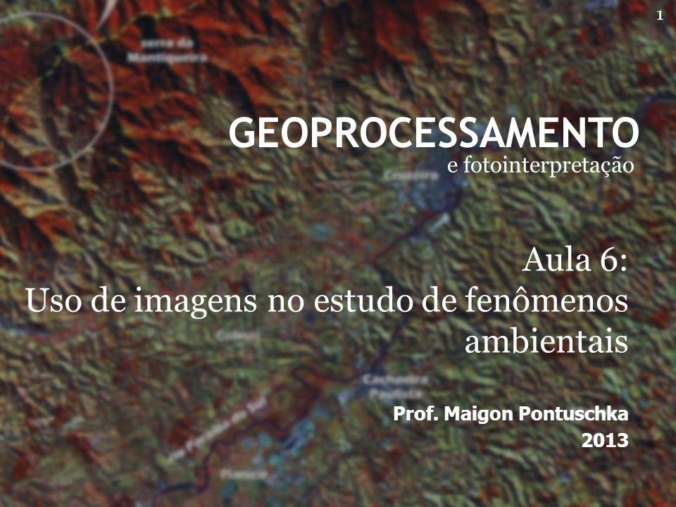 GEOPROCESSAMENTO e fotointerpretação. Aula 6: Uso de imagens no estudo de fenômenos ambientais. Prof. Maigon Pontuschka.