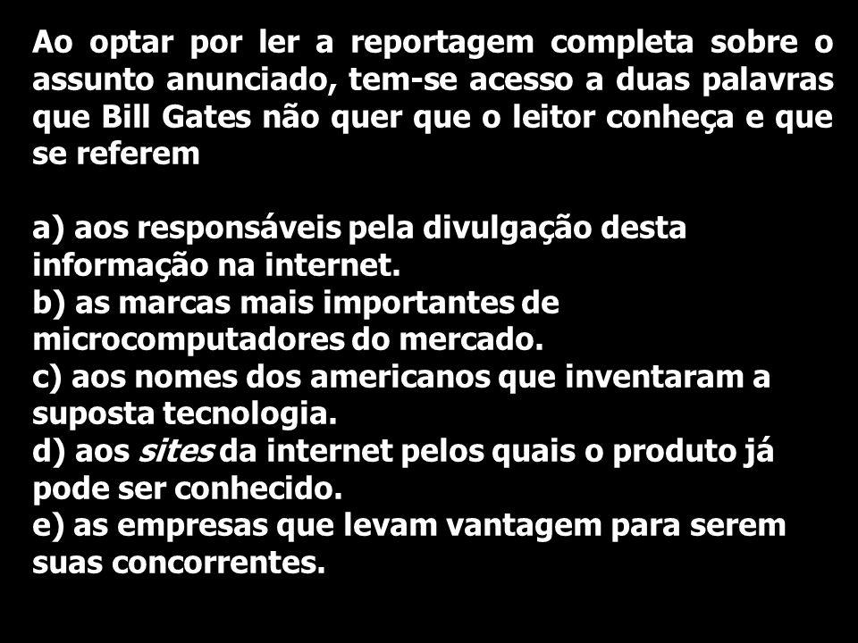 Ao optar por ler a reportagem completa sobre o assunto anunciado, tem-se acesso a duas palavras que Bill Gates não quer que o leitor conheça e que se referem