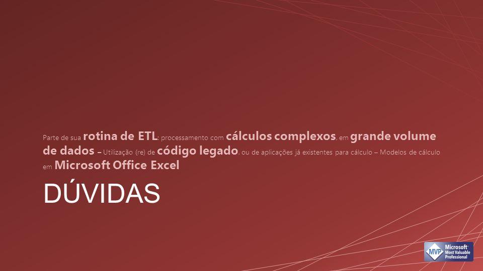 Parte de sua rotina de ETL: processamento com cálculos complexos, em grande volume de dados – Utilização (re) de código legado, ou de aplicações já existentes para cálculo – Modelos de cálculo em Microsoft Office Excel